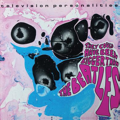 Television Personalities 'They Could Have Been Bigger Than The Beatles' Vinyl Record