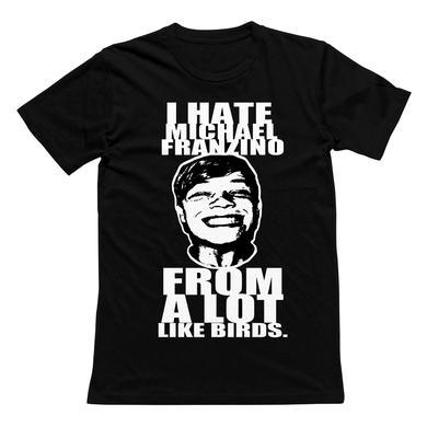 A Lot Like Birds ALLB - I Hate Michael Franzino Tee