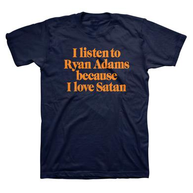I listen to Ryan Adams because I love Satan Tee