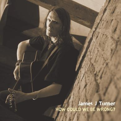 James J Turner How Could We Be Wrong? CD