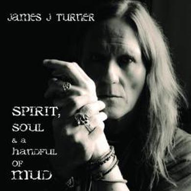 James J Turner Spirit, Soul and a Handful of Mud