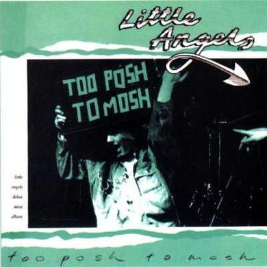 Little Angels Too Posh To Mosh CD