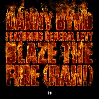 Danny Byrd Blaze The Fire (Rah!)(feat. General Levy)