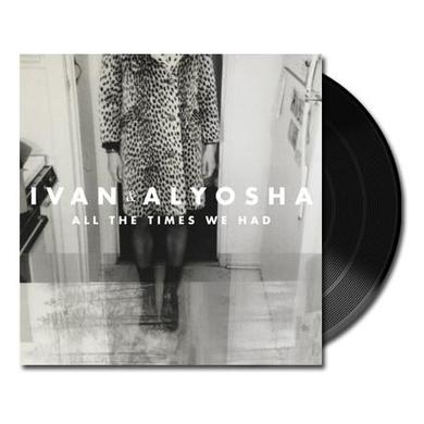 Ivan & Alyosha All The Times We Had (VINYL)